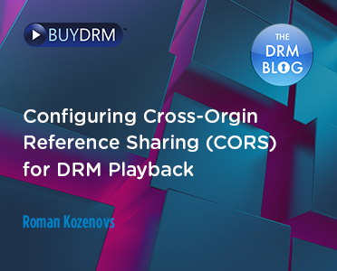 BuyDRM_Configuring Cross-Orgin Reference Sharing (CORS) for DRM Playback_BlogPost_372x300