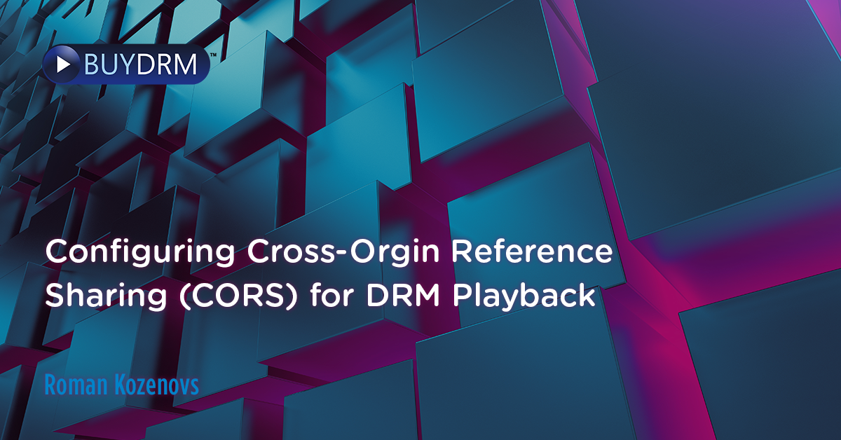 Configuring Cross-Orgin Reference Sharing (CORS) for DRM Playback