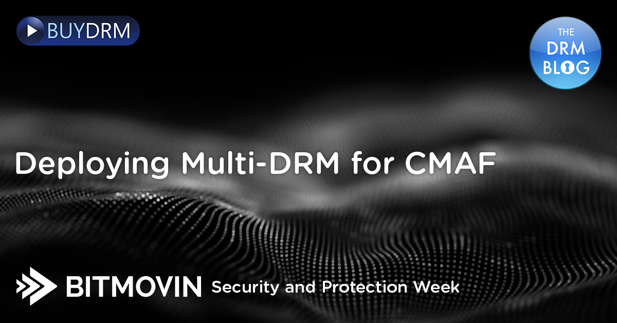 Deploying Multi-DRM for CMAF - Bitmovin Security and Protection Week