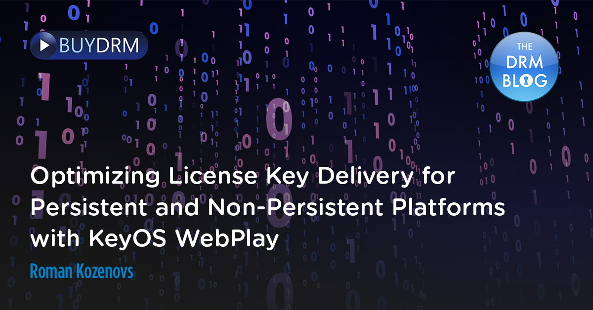 Optimizing License Key Delivery for Persistent and Non-Persistent Platforms with KeyOS WebPlay