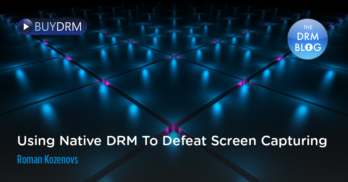 Using Native DRM to Defeat Screen Capturing