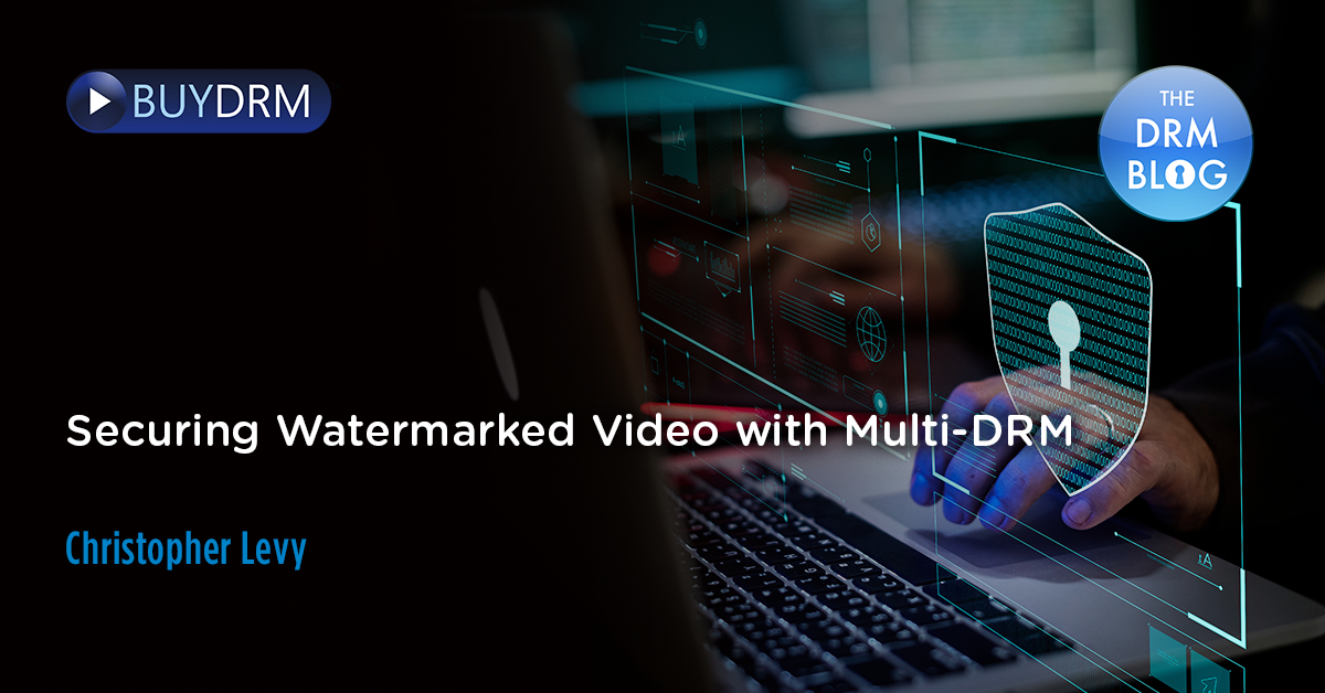 Securing Watermarked Video with Multi-DRM