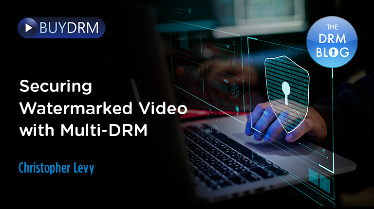 BuyDRM_SecuringWatermarkedVideowithDRM_768x430-1