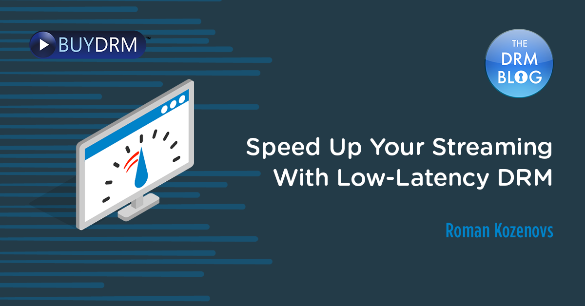 Speed Up Your Streaming With Low-Latency DRM