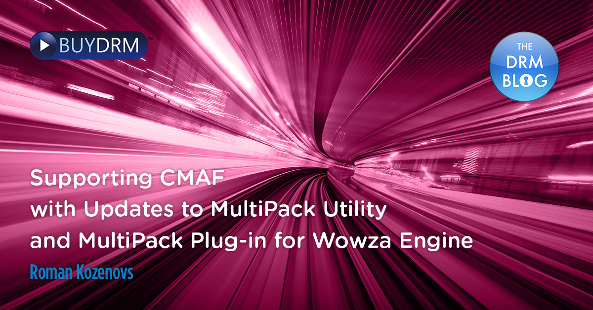 Supporting CMAF with Updates to the KeyOS MultiPack Utility and KeyOS MultiPack Plug-in for Wowza Streaming Engine