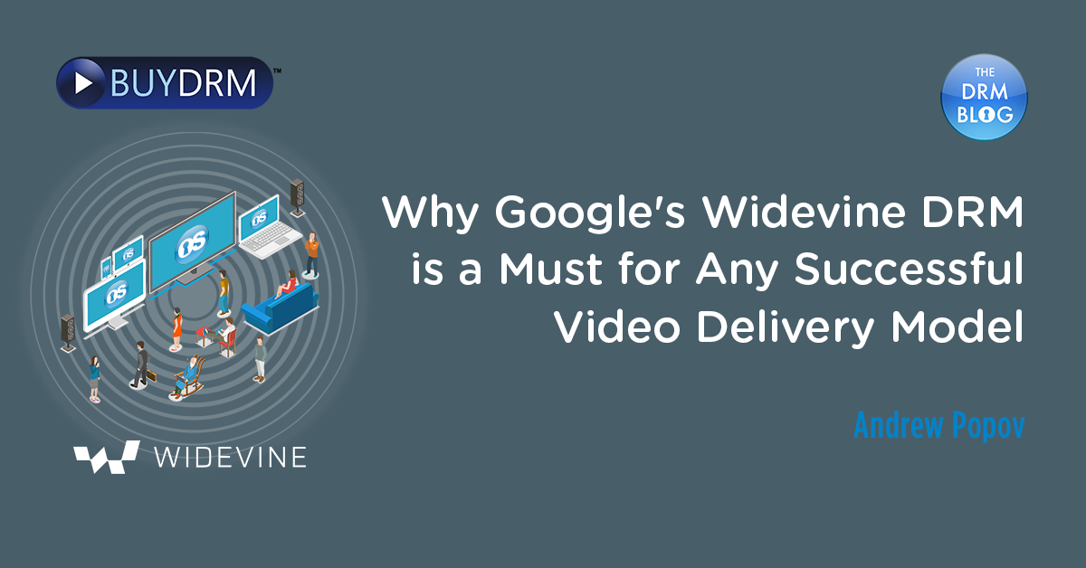 Why Google Widevine's DRM is a Must for Any Successful Video Delivery Model